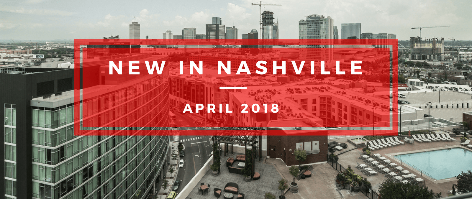 New developments in Nashville April 2018